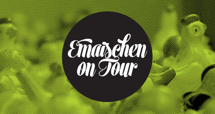 Emaischen on Tour